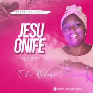 Download Jesu Onife By Tolu Bolaji