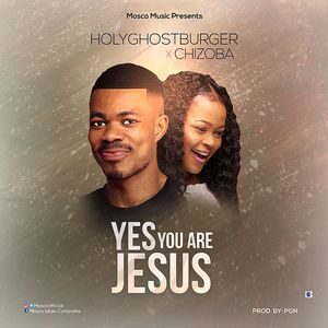 Download Yes You are Jesus By HolyGhostBurger Ft. Chizoba