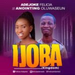 Adejoke Felicia - Ijoba (Kingdom) Ft. Anointing Oluwaseun
