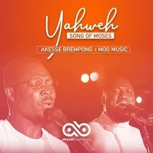 Download Yahweh (Song of Moses) By Akesse Brempong Ft. MOG Music
