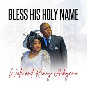 Download and Stream Bless His Holy Name (Vol.2) Album By Pastor Wale & Kenny Adeyemo