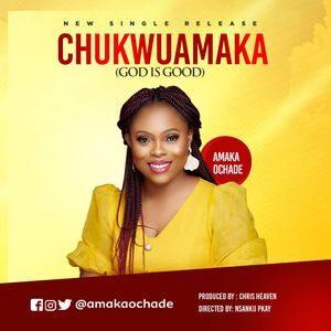 Download Chukwuamaka (God is Good) By Amaka Ochade