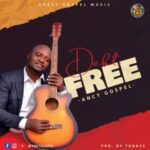 Ancy Gospel - Debt Free [MP3, Video and Lyrics]