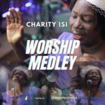 Charity Isi - Worship Medley [MP3, Video and Lyrics]