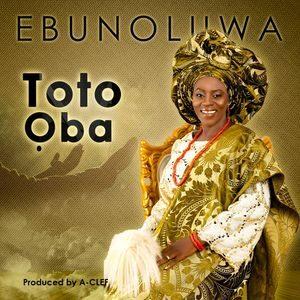 Download Toto Oba By Ebunoluwa