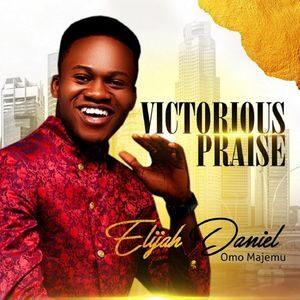 Download and Stream Victorious Praise Album By Elijah Daniel Omo Majemu