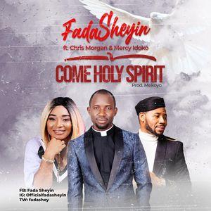 Download Come Holy Spirit By Fada Sheyin Ft. Chris Morgan & Mercy Idoko