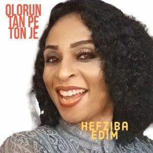 Download and Stream Olorun Tan Pe Ton Je By Hefziba Edim