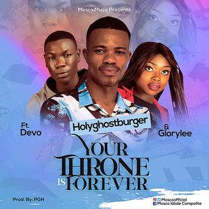 Download Your Throne is Forever By HolyGhostburger Ft. Devo & Glorylee