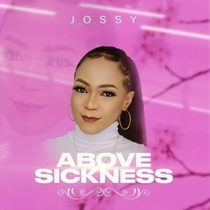 Download Above Sickness By Jossy MP3 and Video