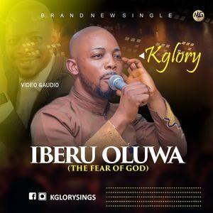 Download Iberu Oluwa (The Fear Of God) By KglorySings