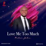 Peter John - Love Me Too Much [MP3 and Lyrics]
