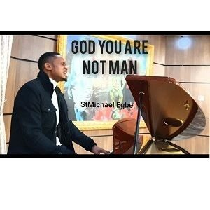 Download God, You Are Not Man By StMichael Egbe