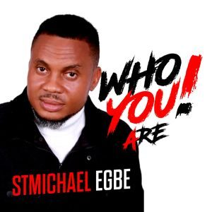 Download Who You Are By StMichael Egbe