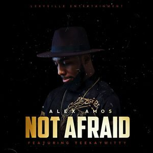 Download Not Afraid By Alex Amos Ft. Teekaywitty
