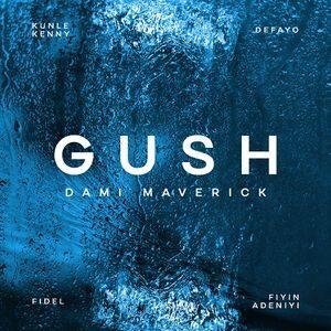Download Gush By Dami Maverick Ft. Kunle Kenny, Defayo, Fidel & Fiyin Adeniyi