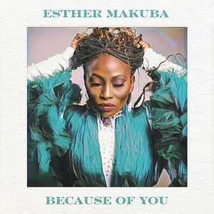 Download and Stream Because of You By Esther Makuba