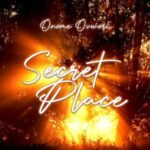 Onome Ovwori - Secret Place [MP3, Video and Lyrics]