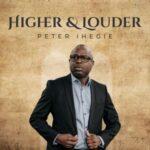 Peter Ihegie - Higher and Louder Album