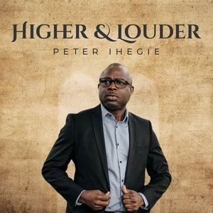 Download and Stream Higher and Louder Album By Peter Ihegie