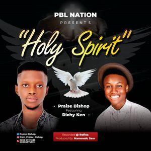 Download Holy Spirit By Praise Bishop Ft. Richy Ken