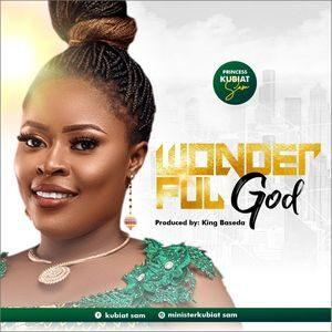 Download Wonderful God By Princess Kubiat Sam