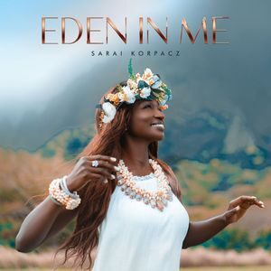 Download Eden in Me By Sarai Korpacz MP3, Video and Lyrics