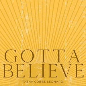 Download and Stream Gotta Believe By Tasha Cobbs Leonard