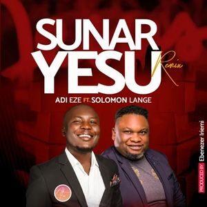Download or Stream Sunar Yesu Remix By Adi Eze Ft. Solomon Lange