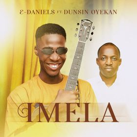 Download and Stream Imela By E-Daniels Ft. Dunsin Oyekan