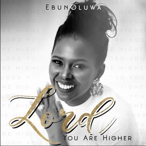 Download Lord You are Higher By EbunOluwa