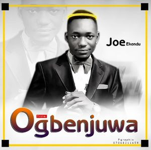Download Ogbenjuwa By Joe Ekondu