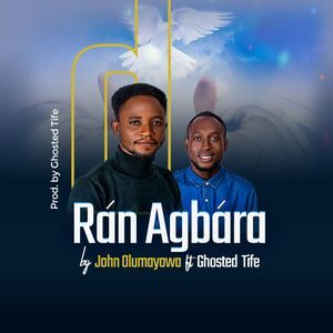 Download Ran Agbara By John Olumayowa Ft. Ghosted Tife