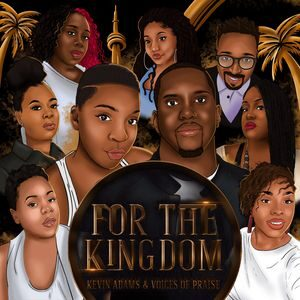 Download and Stream For The Kingdom Album By Kevin Adams & Voices Of Praise