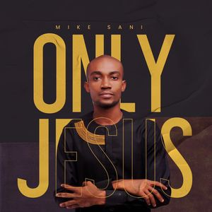 Download Only Jesus By Mike Sani