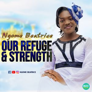Download and Stream Our Refuge and Strength Album By Ngome Beatrice