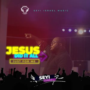 Download Jesus Did It All (Just For Me) By Seyi Israel