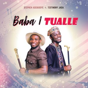 Download and Stream Baba I Tualle By Stephen Adebusoye Ft. Testimony Jaga