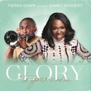 Download Glory To Your Name By TierraDawn Ft. Jumbo Aniebiet