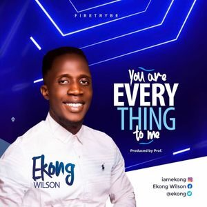 Download You Are Everything To Me By Ekong Wilson
