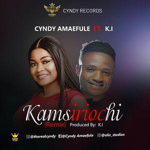 Download Kamsiriochi (What I Ask God) By Cyndy Amaefule Ft. Minister K.I