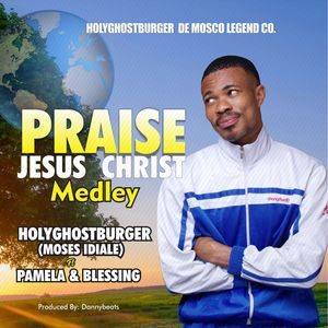 Download Praise Jesus Christ Medley By HolyGhostBurger