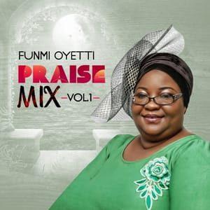 Download and Stream Praise Mix, Vol 1 By Funmi Oyetti