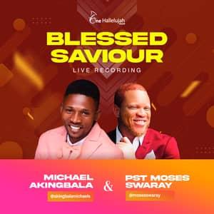Download Blessed Saviour By Michael Akingbala Ft. Moses Swaray