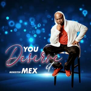 Download You Deserve It By Minister Mex