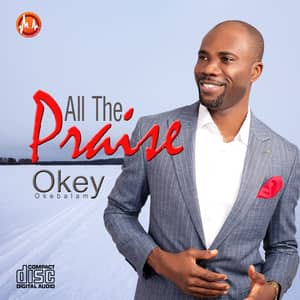 Download All The Praise By Okey