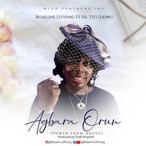 Download Agbara Orun By Roseline Effiong Ft. Sis. Titi Idowu