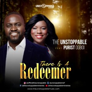 Download and Stream There Is A Redeemer By The Unstoppable Ft. Purist Ogboi