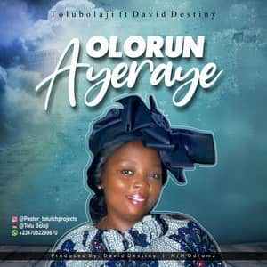 Download Olorun Ayeraye By Tolu Bolaji Ft. David Destiny