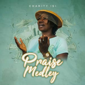Download Praise Medley By Charity Isi